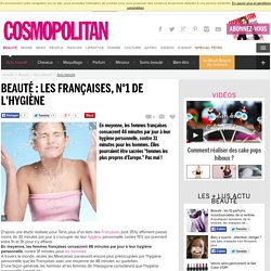 Beauté : les Françaises, n°1 de l'hygiène