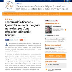 Les amis de la finance... Quand les autorités françaises ne veulent pas d'une régulation efficace des banques
