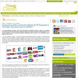 Comment accéder à toutes les chaînes de TV françaises à l'étranger sans passer par le satellite ?