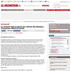 Le contrat-type proposé par l'Union des Maisons Françaises remis en cause - Droit immobilier