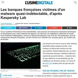 Les banques françaises victimes d'un malware quasi-indétectable, d'après Kaspersky Lab