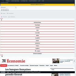 Les banques françaises massivement présentes dans les paradis fiscaux