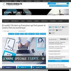 [E-santé] 130 start-up françaises qui font passer la santé à l'ère du numérique