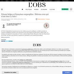 Prisons belges et françaises surpeuplées : libérons ceux qui n'ont rien à y faire ! - le Plus