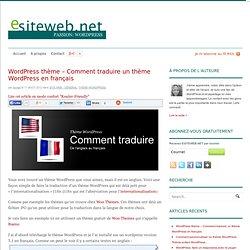 Wordpress thème - Comment traduire un thème Wordpress en françaisSite Web et Blog WordPress: Des ressources pour site web et blog WordPress