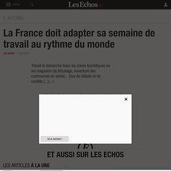 La France doit adapter sasemaine de travail aurythme du monde - Les Echos
