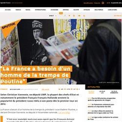 """""""La France a besoin d'un homme de la trempe de Poutine"""""""