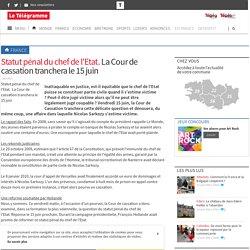 Statut pénal du chef de l'Etat.La Cour de cassation tranchera le 15 juin - France