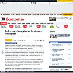 La France, championne du stress en entreprise