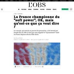 """La France championne du """"soft power"""", OK, mais qu'est-ce que ça veut dire ?"""