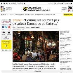 """France. """"Comme s'il n'y avait pas de cafés à Damas ou au Caire ..."""""""