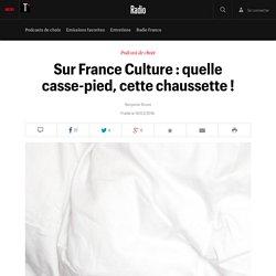 Sur France Culture : quelle casse-pied, cette chaussette ! - Radio