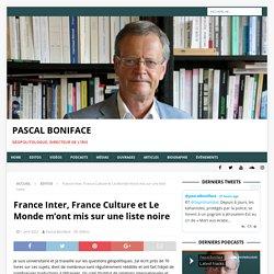 France Inter, France Culture et Le Mondem'ont mis sur une liste noire – PASCAL BONIFACE
