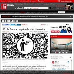 5G : la France dégaine la « loi Huawei » - Technologies