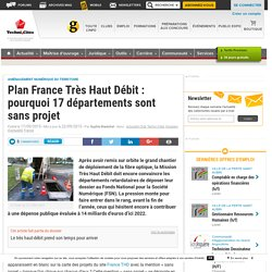 Plan France Très Haut Débit : pourquoi 17 départements sont sans projet