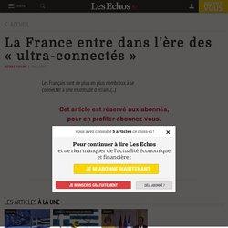 La France entre dans l'ère des « ultra-connectés » - Les Echos