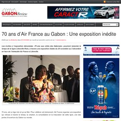 70 ans d'Air France au Gabon : Une exposition inédite