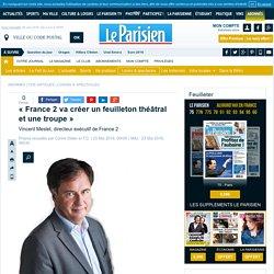 Le Parisien / «France2 va créer un feuilleton théâtral et une troupe»