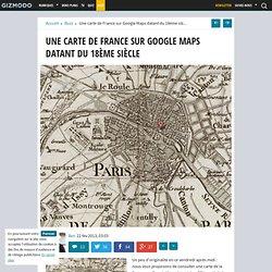 Une carte de France sur Google Maps datant du 18ème siècle