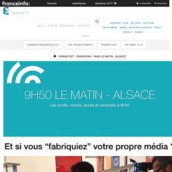 """France 3 Grand Est - Et si vous """"fabriquiez"""" votre propre média ?"""