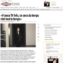« France TV Info, ce sera du temps réel tout le temps »