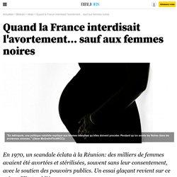Quand la France interdisait l'avortement... sauf aux femmes noires