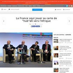 """La France veut jouer sa carte de """"hub""""à vers l'Afrique"""