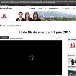 Le 8h de France 2 : journal télévisé du 1 juin 2016 en replay