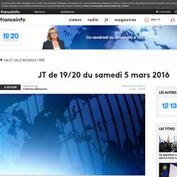 Le 19/20 de France 3 : journal télévisé du 5 mars 2016 en replay