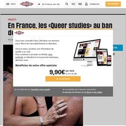 En France, les «Queer studies» au ban de la fac - Libération