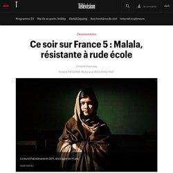 Ce soir sur France 5 : Malala, résistante à rude école