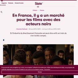 En France, il y a un marché pour les films avec des acteurs noirs