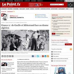 DOCUMENTAIRES : France 2 : de Gaulle et Mitterrand face au drame algérien, actualité Médias 2.0 : Le Point