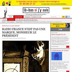 RADIO FRANCE N'EST PAS UNE MARQUE, MONSIEUR LE PRÉSIDENT