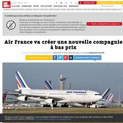 Air France va créer une nouvelle compagnie à bas prix - Sud Ouest.fr