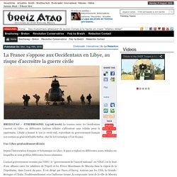 La France s'oppose aux Occidentaux en Libye, au risque d'accroître la guerre civile