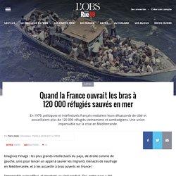 Quand la France ouvrait les bras à 120000réfugiés sauvés en mer