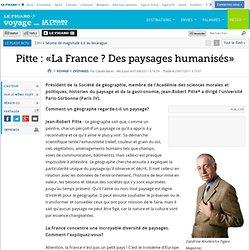 Voyages : Pitte : «La France ? Des paysages humanisés»
