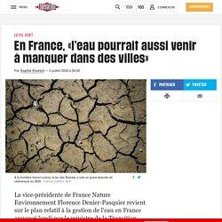 En France, «l'eau pourrait aussi venir à manquer dans des villes»