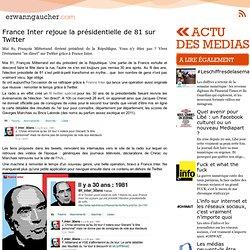 L'actu media web - France Inter rejoue la présidentielle de 81 sur Twitter