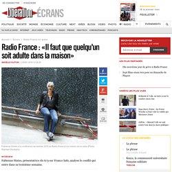Radio France: «Il faut que quelqu'un soit adulte dans la maison»