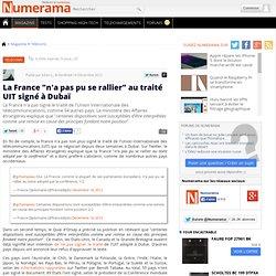 """La France """"n'a pas pu se rallier"""" au traité UIT signé à Dubaï"""