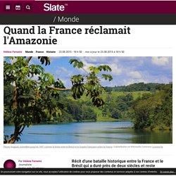Quand la France réclamait l'Amazonie