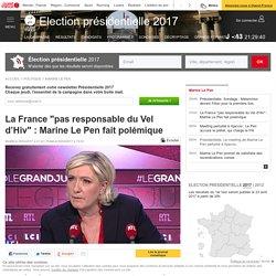 """La France """"pas responsable du Vel d'Hiv"""" : Marine Le Pen fait polémique"""