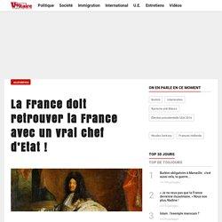 La France doit retrouver la France avec un vrai chef d'Etat !