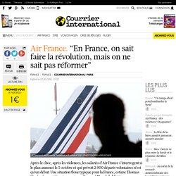 """Air France. """"En France, on sait faire la révolution, mais on ne sait pas réformer"""""""
