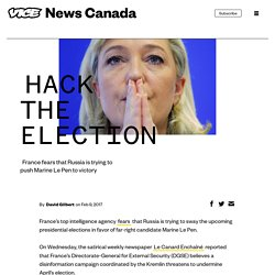 France fears that Russia is trying to push Marine Le Pen to victory – VICE News
