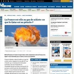 La France est-elle au gaz de schiste «ce que le Qatar est au pétrole»?