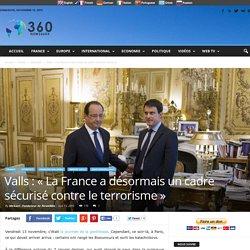 Valls : « La France a désormais un cadre sécurisé contre le terrorisme »