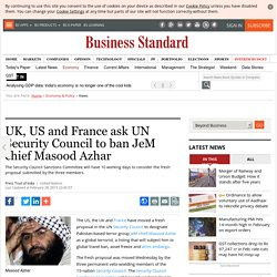UK, US and France ask UN Security Council to ban JeM chief Masood Azhar